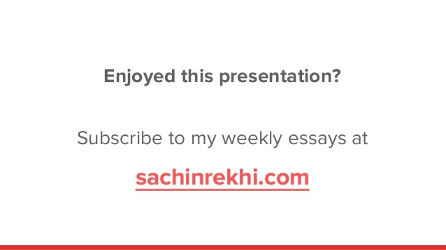 Enjoyed this presentation? Subscribe to my weekly essays at sachinrekhi.com