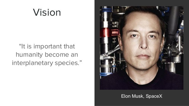 """Vision Elon Musk, SpaceX """"It is important that humanity become an interplanetary species."""""""