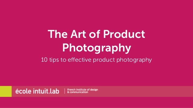 The Art of Product  Photography  10 tips to effective product photography