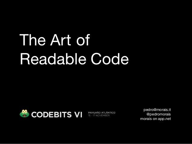 The Art ofReadable Code                 pedro@morais.it                   @pedromorais                morais on app.net