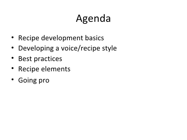 Agenda <ul><li>Recipe development basics  </li></ul><ul><li>Developing a voice/recipe style </li></ul><ul><li>Best practic...