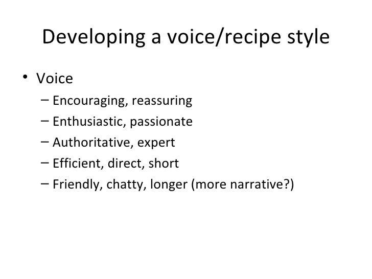 Developing a voice/recipe style <ul><li>Voice </li></ul><ul><ul><li>Encouraging, reassuring </li></ul></ul><ul><ul><li>Ent...