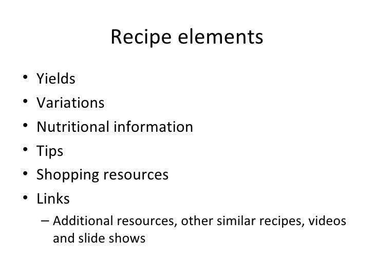 Recipe elements <ul><li>Yields </li></ul><ul><li>Variations </li></ul><ul><li>Nutritional information </li></ul><ul><li>Ti...