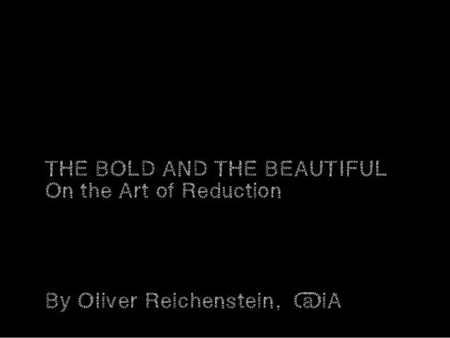 THE BOLD AND THE BEAUTIFULOn the Art of ReductionBy Oliver Reichenstein, @iA