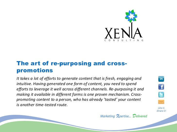 The art of re-purposing and cross-promotionsIt takes a lot of efforts to generate content that is fresh, engaging andintui...