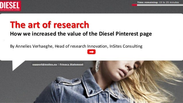 11 The art of research How we increased the value of the Diesel Pinterest page By Annelies Verhaeghe, Head of research Inn...