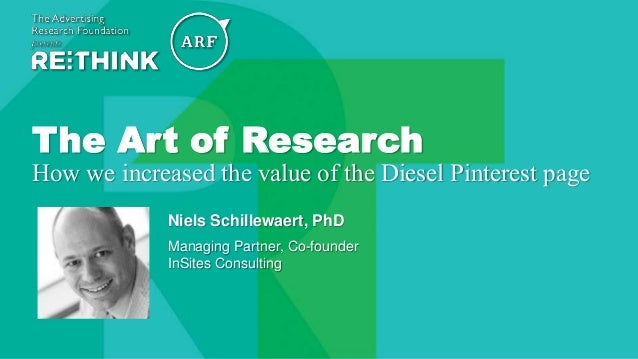 @The_ARF #ARFRETHINK14 The Art of Research How we increased the value of the Diesel Pinterest page Niels Schillewaert, PhD...