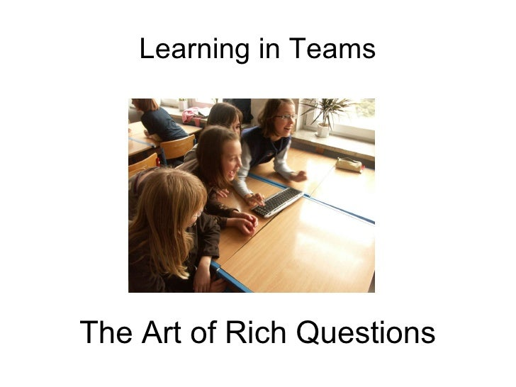 Learning in Teams The Art of Rich Questions