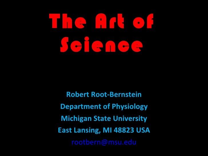 The Art of Science Robert Root-Bernstein Department of Physiology Michigan State University East Lansing, MI 48823 USA [em...