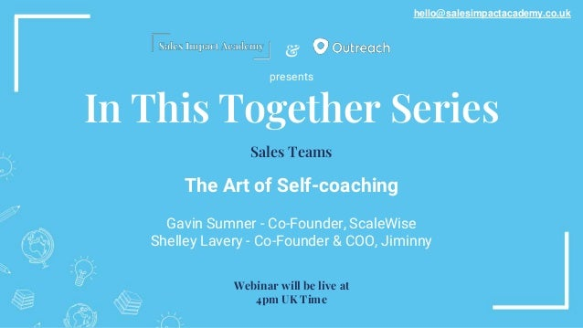 & In This Together Series The Art of Self-coaching Gavin Sumner - Co-Founder, ScaleWise Shelley Lavery - Co-Founder & COO,...