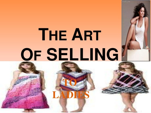 THE ART OF SELLING TO LADIES