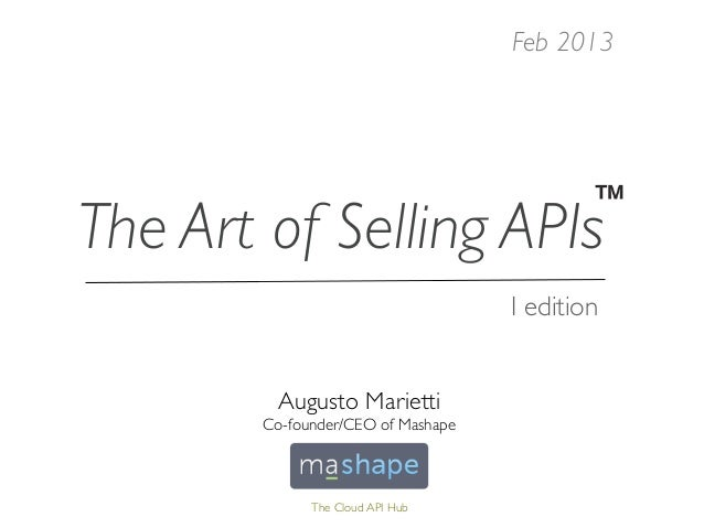 Feb 2013The Art of Selling APIs                                    I edition         Augusto Marietti        Co-founder/CE...