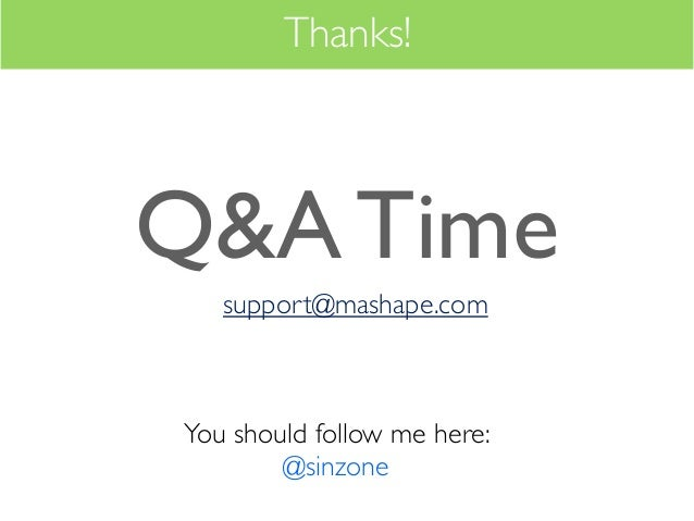 Thanks!Q&A Time   support@mashape.comYou should follow me here:        @sinzone