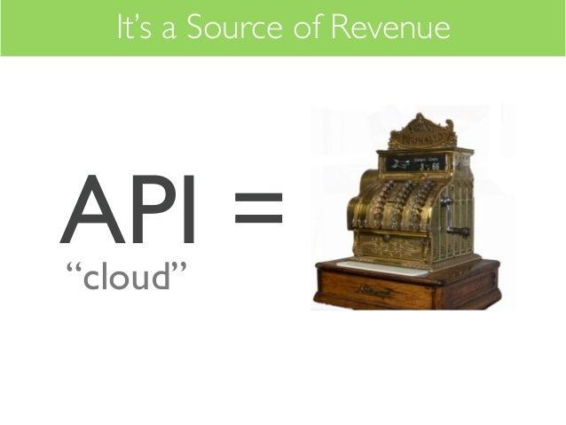 "It's a Source of RevenueAPI =""cloud"""