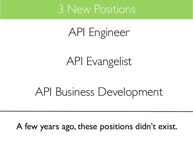 3 New Positions              API Engineer              API Evangelist     API Business DevelopmentA few years ago, these p...