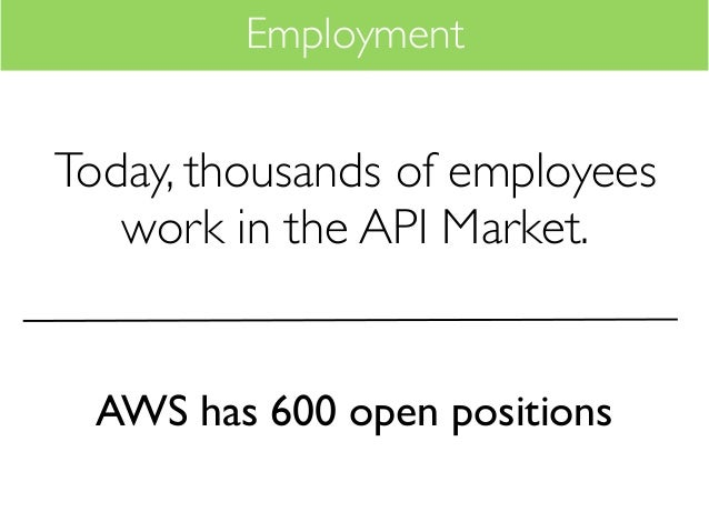 EmploymentToday, thousands of employees   work in the API Market. AWS has 600 open positions