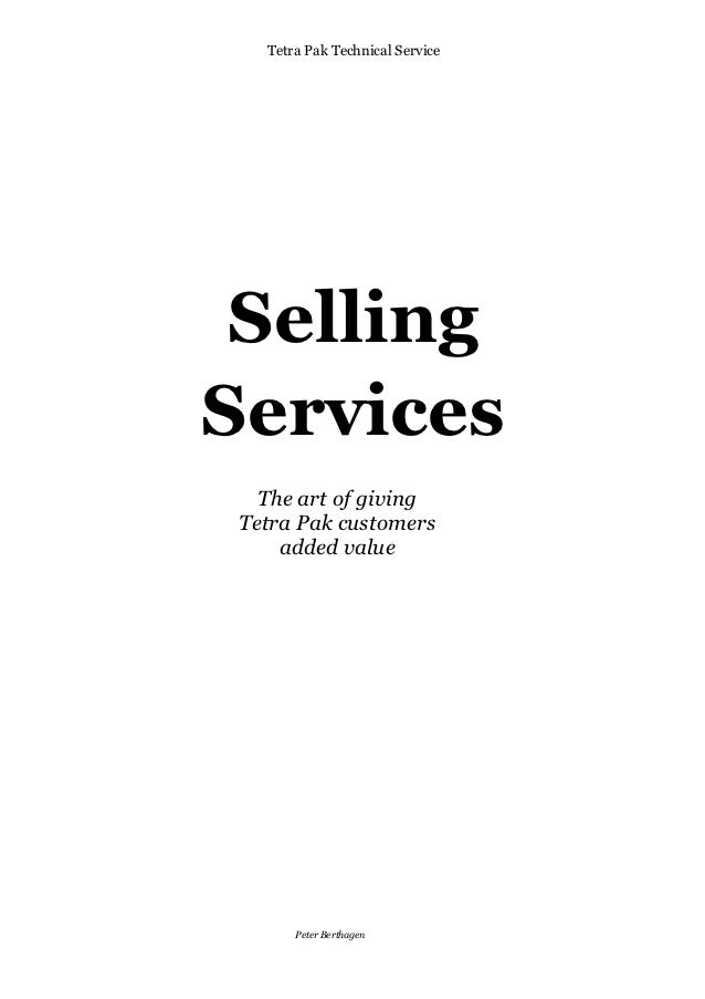 Tetra Pak Technical Service SellingServices  The art of givingTetra Pak customers    added value      Peter Berthagen