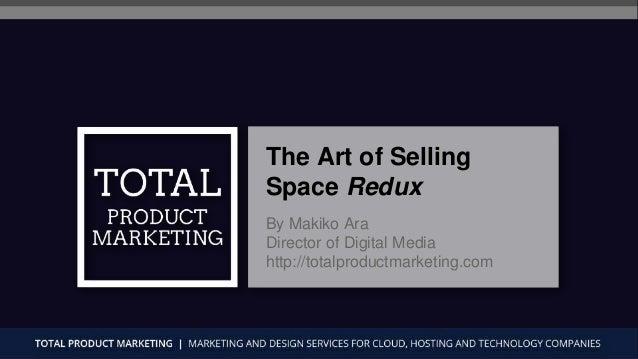 The Art of Selling Space Redux By Makiko Ara Director of Digital Media http://totalproductmarketing.com