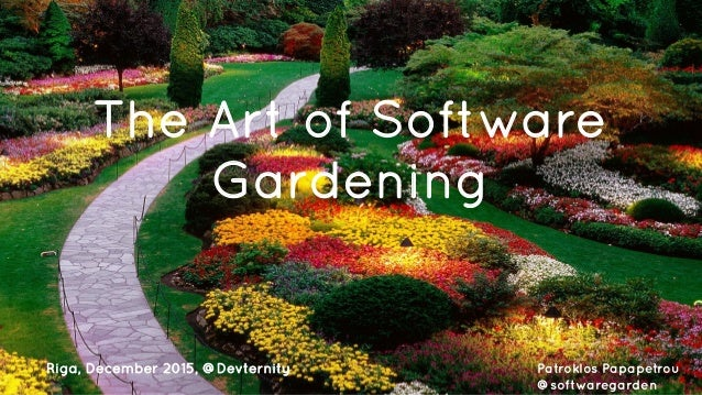 DevTernity 2015 - @softwaregarden The Art of Software Gardening Patroklos Papapetrou @softwaregarden Riga, December 2015, ...