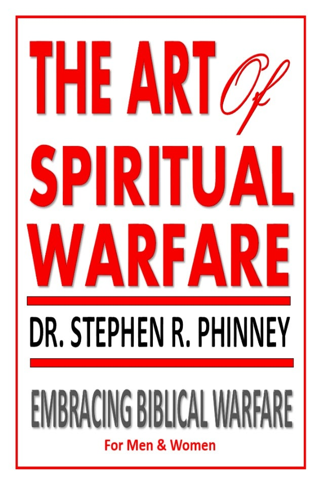Dr. Stephen R. Phinney  THE ART OF SPIRITUAL WARFARE  2  Unless otherwise noted, all Scripture quotations are taken from t...
