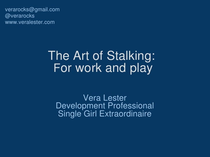 The Art of Stalking:  F or work and play  Vera Lester Development Professional Single Girl Extraordinaire [email_address] ...