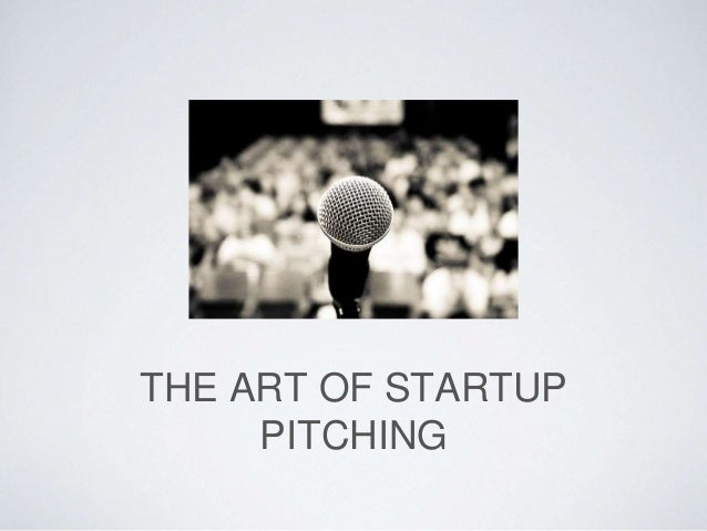 THE ART OF STARTUP  PITCHING