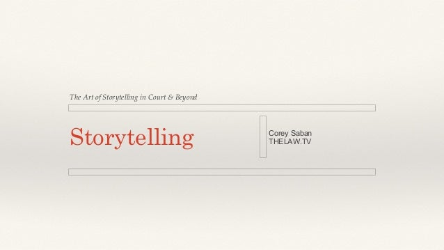 The Art of Storytelling in Court & Beyond!  Storytelling  Corey Saban THELAW.TV