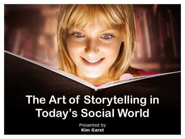 The Art of Storytelling in Today's Social World Presented by Kim Garst