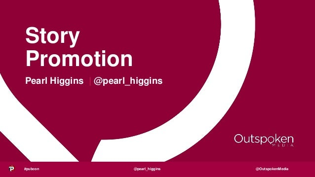 @OutspokenMedia Story Promotion Pearl Higgins   @pearl_higgins #pubcon @pearl_higgins