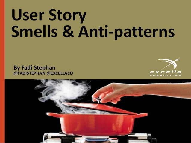 User Story Smells & Anti-patterns By Fadi Stephan @FADISTEPHAN @EXCELLACO