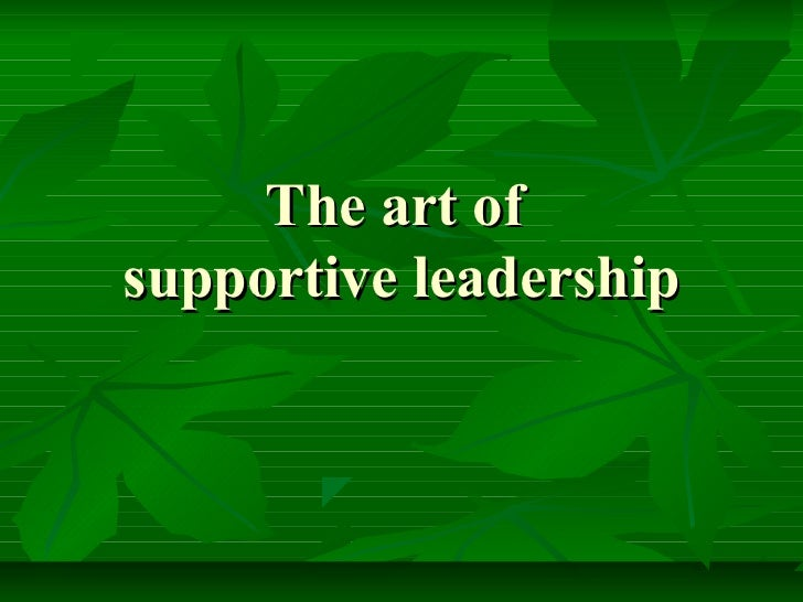 The art ofsupportive leadership