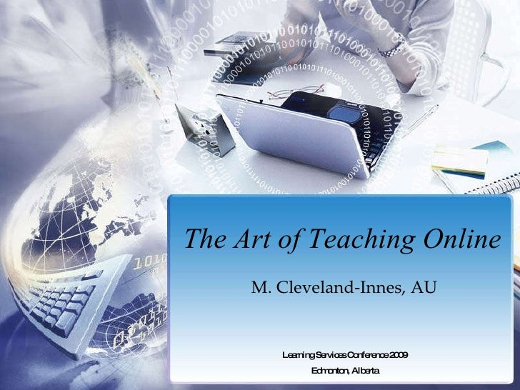 The Art of Teaching Online M. Cleveland-Innes, AU Learning Services Conference 2009 Edmonton, Alberta