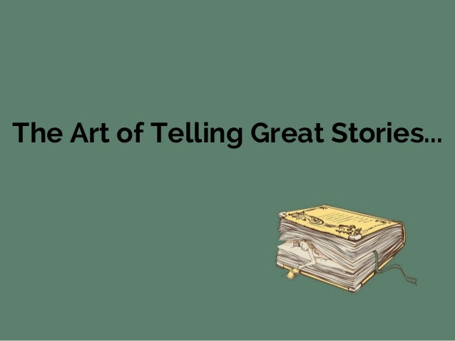The Art of Telling Great Stories...