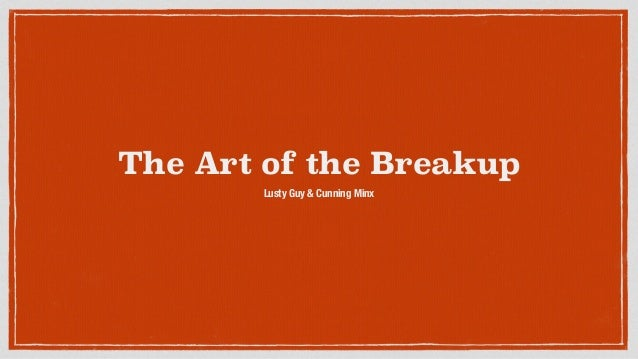 The Art of the Breakup Lusty Guy & Cunning Minx
