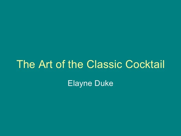The Art of the Classic Cocktail          Elayne Duke