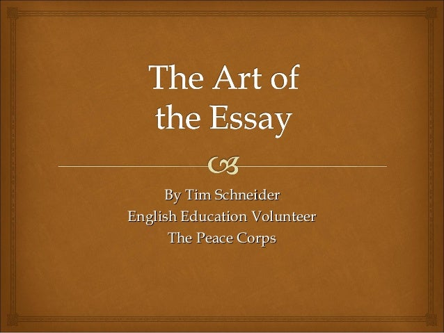 the art of the essay by tim schneiderenglish education volunteer the peace corps