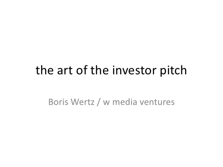 the art of the investor pitch<br />Boris Wertz / w media ventures<br />