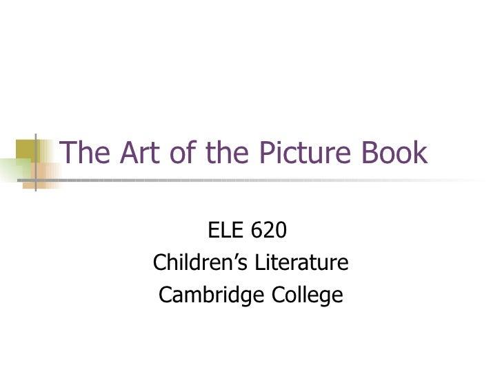 The Art of the Picture Book ELE 620  Children's Literature Cambridge College