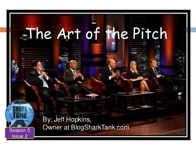 The Art of the Pitch  Season 5 Issue 2  By: Jeff Hopkins, Owner at BlogSharkTank.com