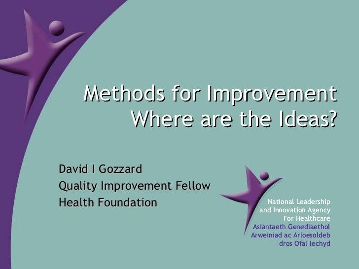 Methods for Improvement Where are the Ideas? David I Gozzard Quality Improvement Fellow Health Foundation