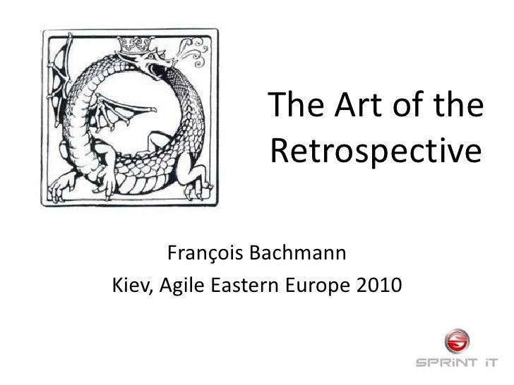 The Art of the Retrospective<br />François Bachmann<br />Kiev, Agile Eastern Europe 2010<br />