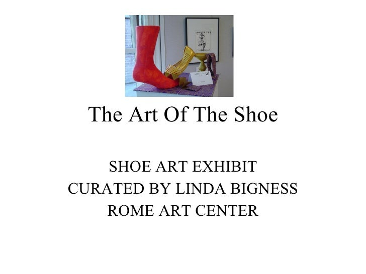 The Art Of The Shoe SHOE ART EXHIBIT CURATED BY LINDA BIGNESS ROME ART CENTER