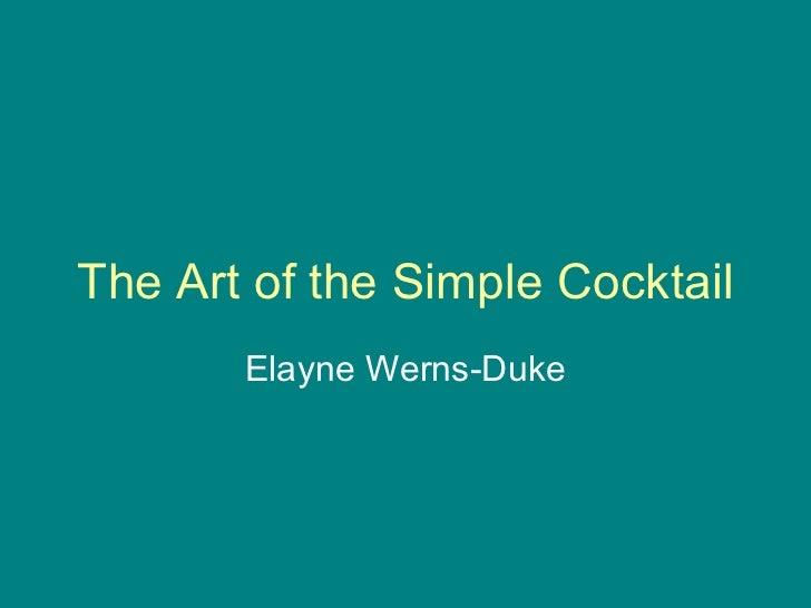 The Art of the Simple Cocktail Elayne Werns-Duke