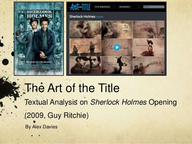 The Art of the Title Textual Analysis on Sherlock Holmes Opening (2009, Guy Ritchie) By Alex Davies