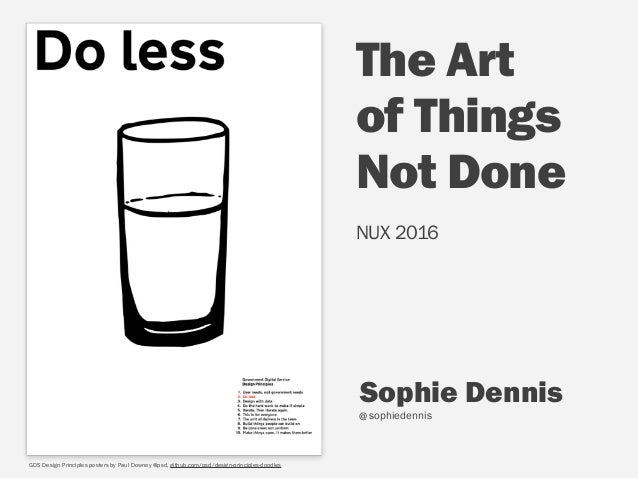 Sophie Dennis  sophiedennis The Art of Things  Not Done NUX 2016 @ GDS Design Principles posters by Paul Downey @psd, gi...