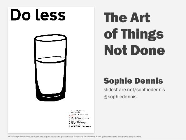The Art of Things  Not Done GDS Design Principles gov.uk/guidance/government-design-principles Posters by Paul Downey @ps...