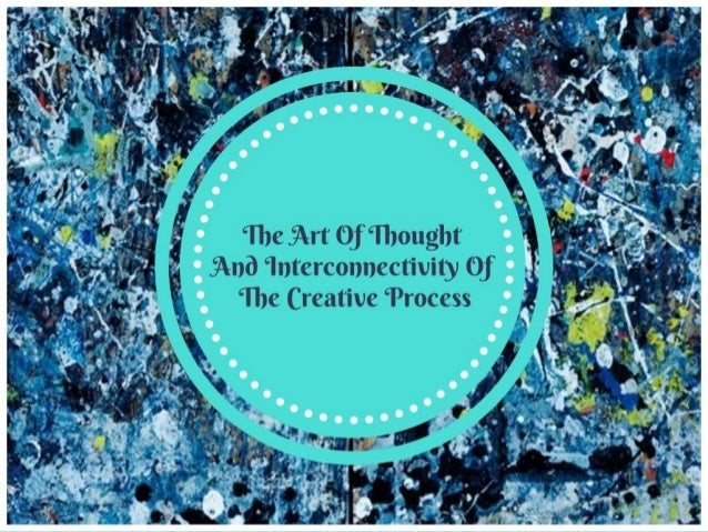 The Creative Process • Conscious vs. Unconscious wanders • Voluntary vs. Involuntary thinking • Deliberate vs. Serendipito...