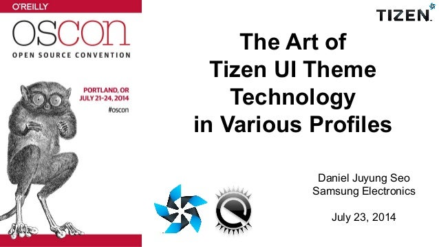 The Art of Tizen UI Theme Technology in Various Profiles Daniel Juyung Seo Samsung Electronics July 23, 2014