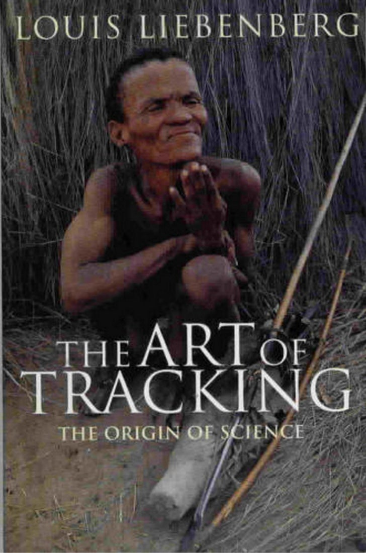 The Art of Tracking  Tbe Origin of Science      Louis Liebenberg         David Philip