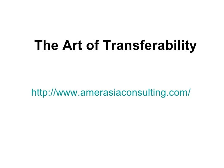 The Art of Transferabilityhttp://www.amerasiaconsulting.com/